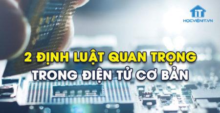 2 định luật quan trọng trong điện tử cơ bản