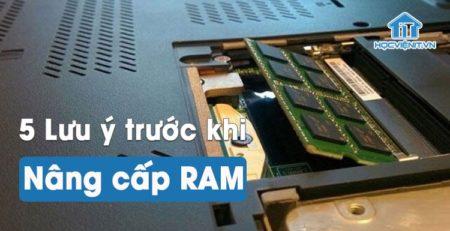 Lưu ý khi nâng cấp RAM cho laptop, PC?