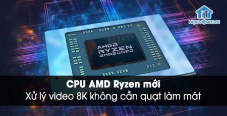 CPU AMD Ryzen xử lý đồ họa nặng không cần quạt làm mát