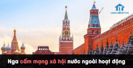 """Nga cấm mạng xã hội nước ngoài hoạt động vì có hành động """"phân biệt đối xử"""""""