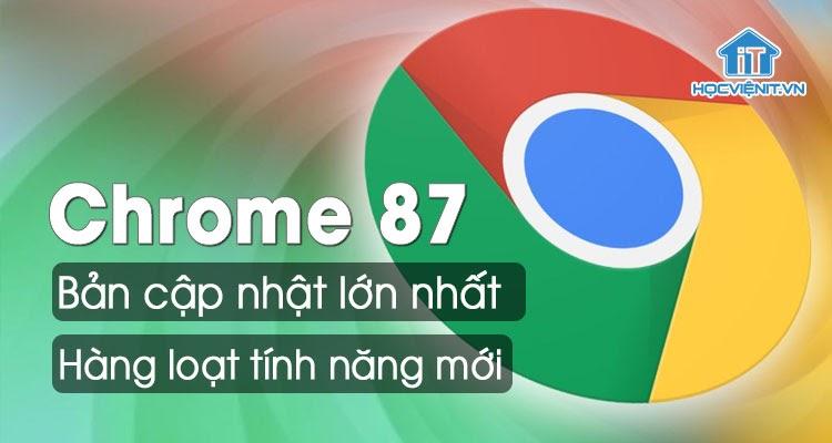 Google Chrome 87: Bản cập nhật lớn nhất trong năm với hàng loạt tính năng mới