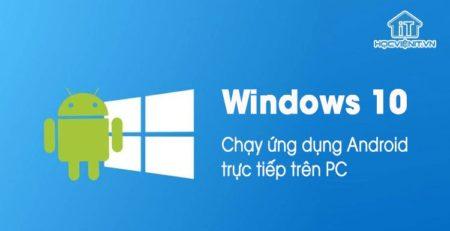 Microsoft lên kế hoạch Chạy ứng dụng Android trên Windows trực tiếp