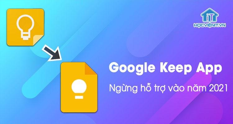 Ứng dụng Google Keep ngừng được hỗ trợ từ tháng 2 năm 2021
