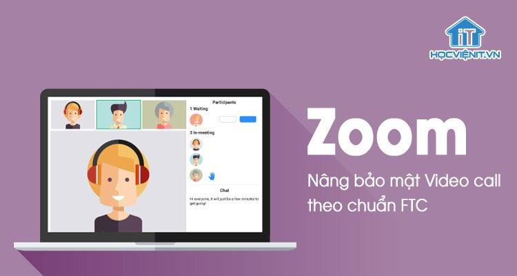 Zoom Meeting nâng cấp bảo mật cho cuộc gọi video call