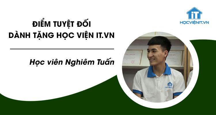 Điểm tuyệt đối dành tặng Học viện iT.vn - Học viên Nghiêm Tuấn