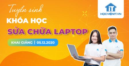 Tuyển sinh khóa học Sửa Laptop khai giảng 05/12/2020
