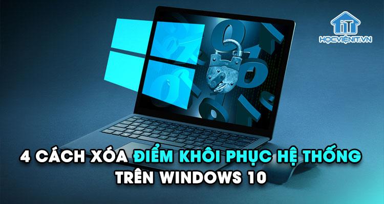 4 cách xóa điểm khôi phục hệ thống trên Windows 10