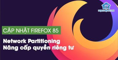 Cập nhật Firefox 85 tập trung nâng cấp quyền riêng tư