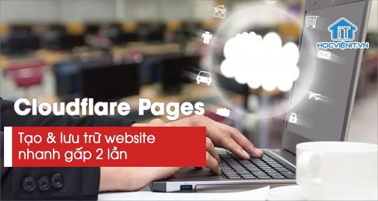 Lưu trữ đám mây Cloudflare Pages tăng hiệu suất gấp 2 lần