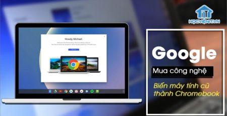 Google sở hữu công nghệ biến PC cũ thành Chromebook