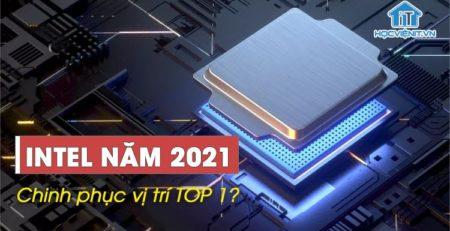 Intel năm 2021 liệu có thể chinh phục lại vị trí TOP 1?