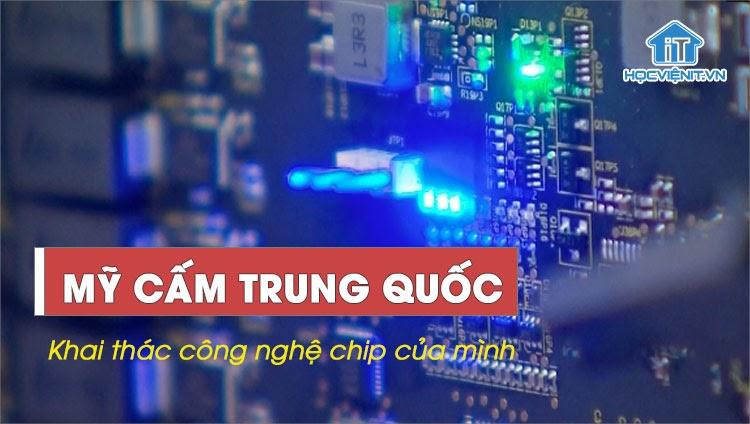 Mỹ cấm các nhà sản xuất chip Trung Quốc khai thác công nghệ