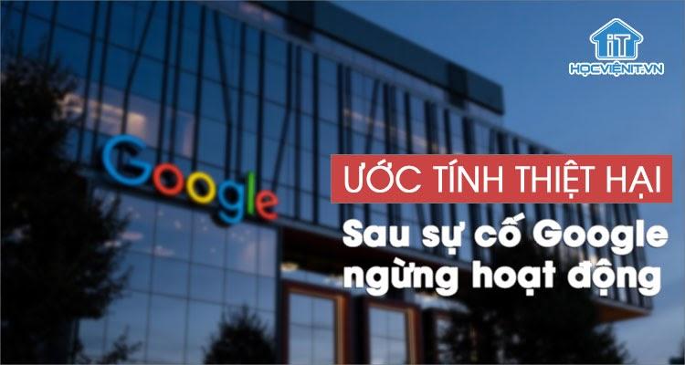 Sự cố Google ngừng hoạt động có thể gây thiệt hại lên tới hàng triệu USD
