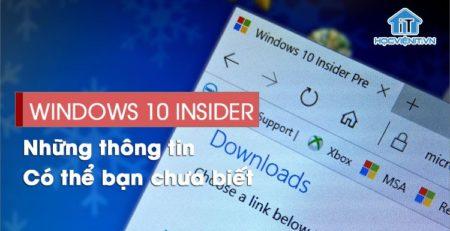 Windows 10 Insider Previews và những điều có thể bạn chưa biết?
