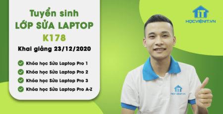 BẮT ĐẦU NĂM 2021 THÀNH CÔNG - Tuyển sinh lớp Sửa Laptop K178