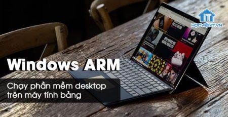 Đã có thể chạy phần mềm Desktop trên Windows 10 ARM