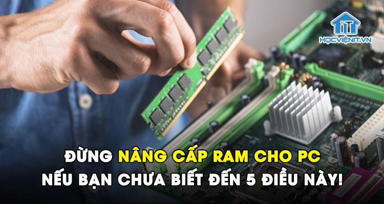 Đừng nâng cấp RAM cho PC nếu bạn chưa biết đến 5 điều này!