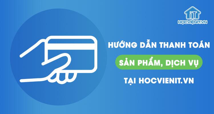 Hướng dẫn thanh toán sản phẩm, dịch vụ tại HOCVIENIT.VN