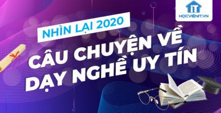 Nhìn lại 2020 - Câu chuyện về dạy nghề uy tín