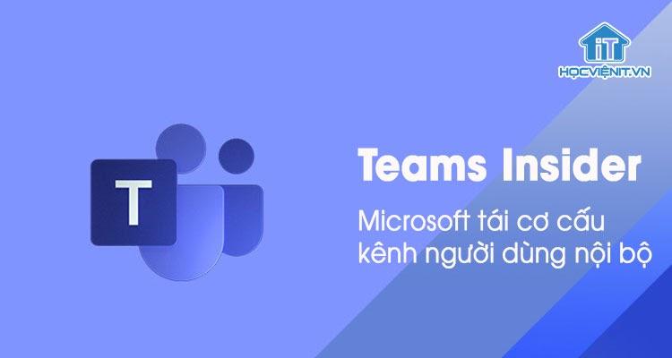 Microsoft thêm và đổi tên kênh người dùng nội bộ Teams Insider