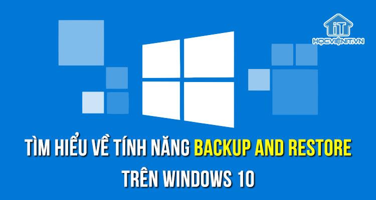 Tìm hiểu về tính năng Backup and Restore trên Windows 10