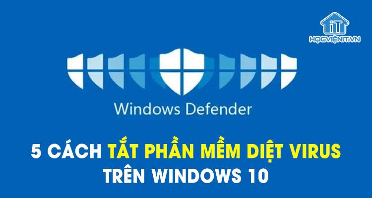 5 cách tắt phần mềm diệt virus trên Windows 10