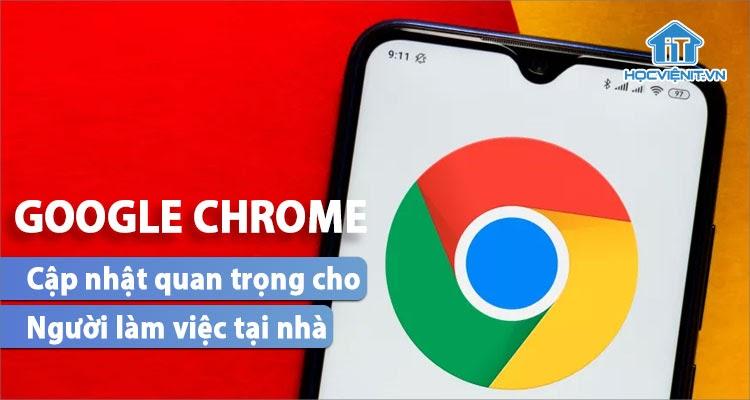 Cập nhật Google Chrome dành cho người thường xuyên gọi video