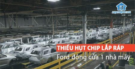 Thiếu hụt chip lắp ráp dẫn đến nhiều nhà máy sản xuất phải đóng cửa