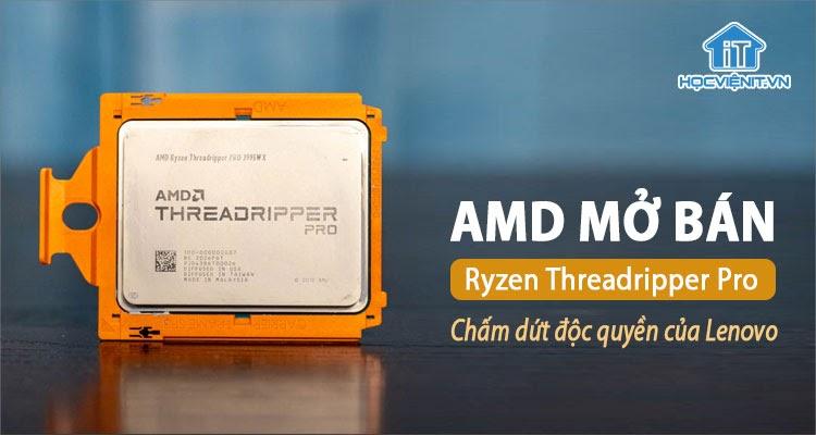 Lenovo không còn giữ độc quyền Ryzen Threadripper Pro của AMD