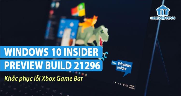Windows 10 Insider Preview Build 21296 sẵn sàng cho người dùng nội bộ
