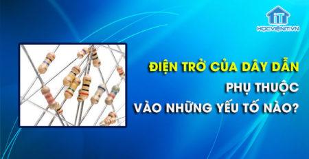 Điện trở của dây dẫn phụ thuộc vào những yếu tố nào?
