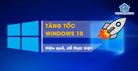 10 Mẹo tăng tốc Windows 10 hiệu quả, dễ thực hiện