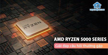 Giải đáp thắc mắc về CPU AMD Ryzen 5000 Series