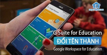 Google Workspace for Education đổi tên kèm nhiều tính năng mới