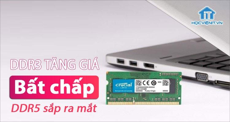 Giá RAM DDR3 có thể tăng mạnh trong năm 2021