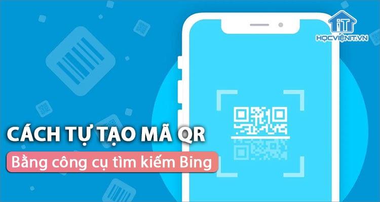 Sử dụng công cụ tìm kiếm Bing để tự tạo mã QR