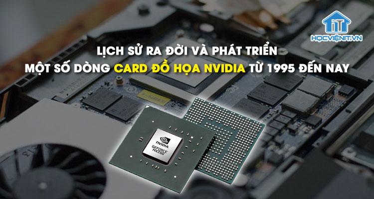 Lịch sử ra đời và phát triển của một số dòng card đồ họa NVidia từ 1995 đến nay