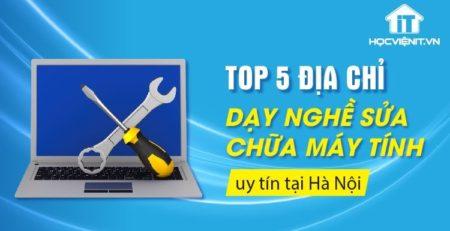 Top 5 địa chỉ dạy nghề sửa chữa laptop uy tín tại Hà Nội