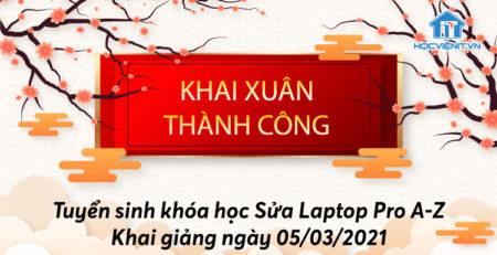 Tuyển sinh khóa học Sửa Laptop Pro A-Z khai giảng ngày 05/03/2021