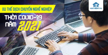Xu thế chuyển dịch nghề nghiệp thời COVID-19 năm 2021