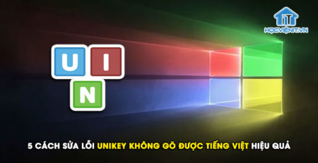 5 cách sửa lỗi Unikey không gõ được Tiếng Việt hiệu quả
