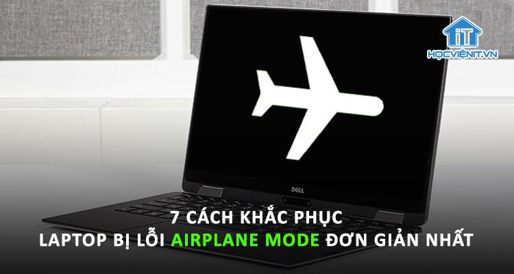 7 cách khắc phục tình trạng laptop bị lỗi Airplane Mode đơn giản nhất