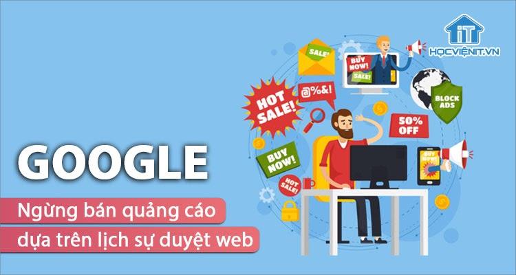 Ngừng bán quảng cáo dựa trên lịch sử duyệt web để bảo vệ quyền riêng tư cá nhân