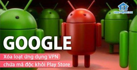 Ứng dụng VPN chứa mã độc hại bị Google phát hiện và loại bỏ