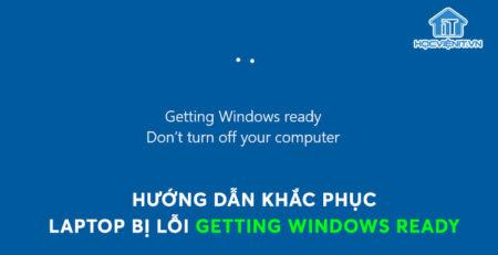 Hướng dẫn khắc phục tình trạng laptop bị lỗi Getting Windows ready