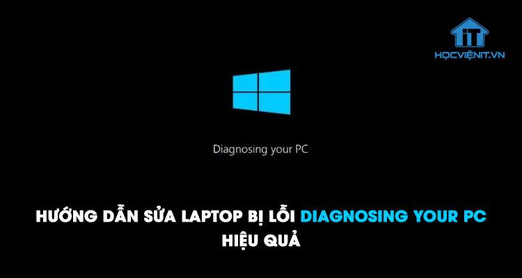 Hướng dẫn sửa laptop bị lỗi Diagnosing Your PC hiệu quả