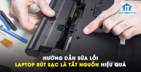 Hướng dẫn sửa lỗi laptop rút sạc là tắt nguồn hiệu quả