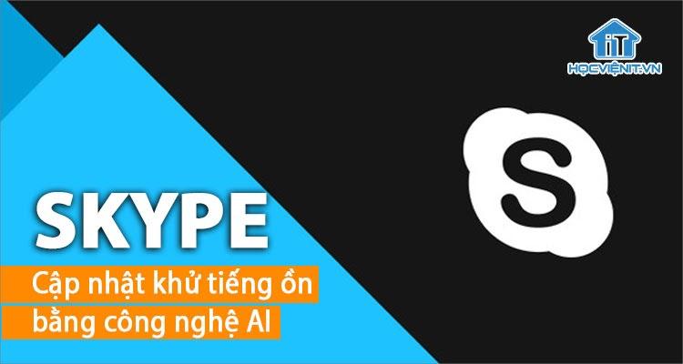 AI được sử dụng để khử tiếng ồn trên Skype hiệu quả hơn