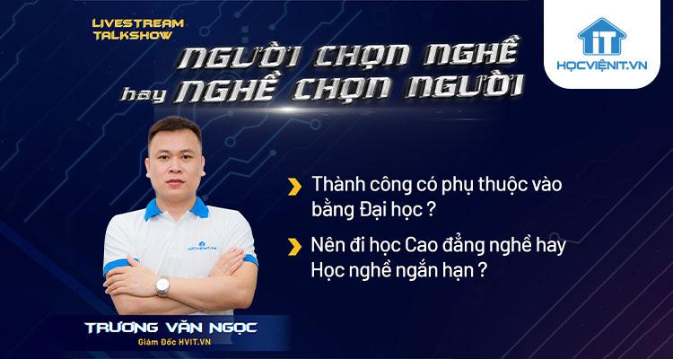 Talk Show cùng huấn luyện viên Trương Văn Ngọc [Câu chuyện chọn trường, chọn nghề]