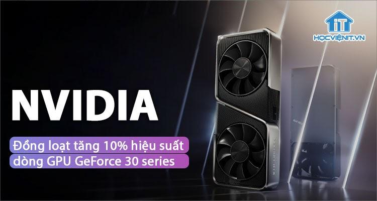 Công nghệ mới nâng cao hiệu suất, tăng tốc khung hình trên GeForce 30 series